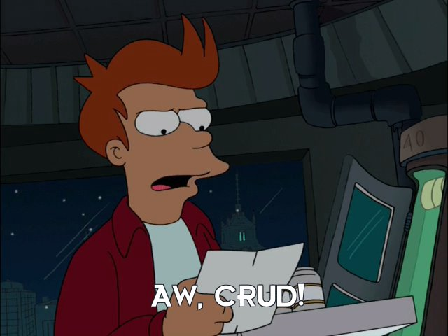 Philip J Fry: Aw, crud!