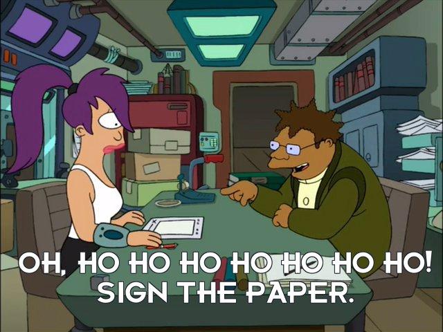 Hermes Conrad: Oh, ho ho ho ho ho ho ho! Sign the paper.