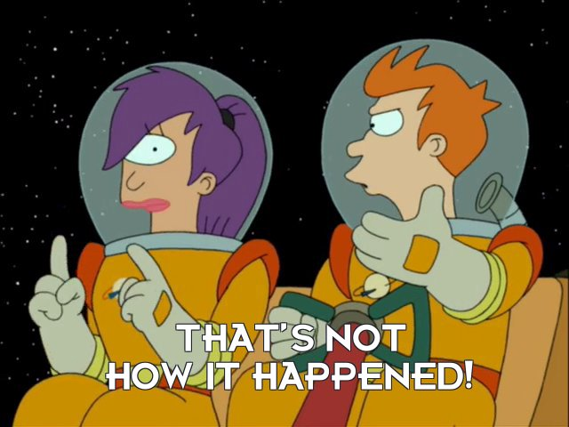 Philip J Fry: That's not how it happened!