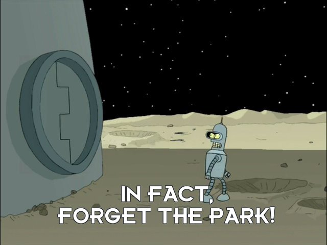 Bender Bending Rodriguez: In fact, forget the park!