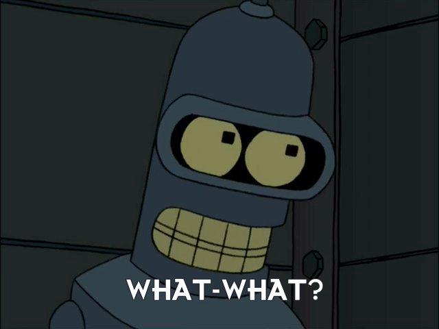 Bender Bending Rodriguez: What-what?
