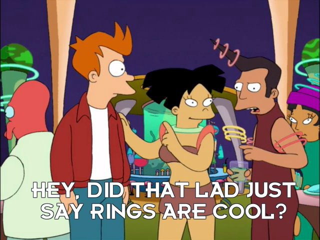 Man: Hey, did that lad just say rings are cool?