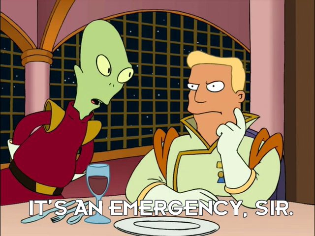Kif Kroker: It's an emergency, sir.