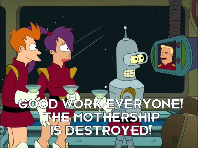 Zapp Brannigan: Good work everyone! The mothership is destroyed!