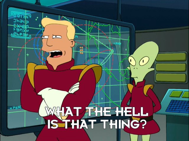 Zapp Brannigan: What the hell is that thing?