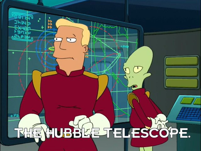 Kif Kroker: The Hubble Telescope.