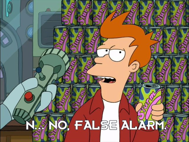 Philip J Fry: N... no, false alarm.