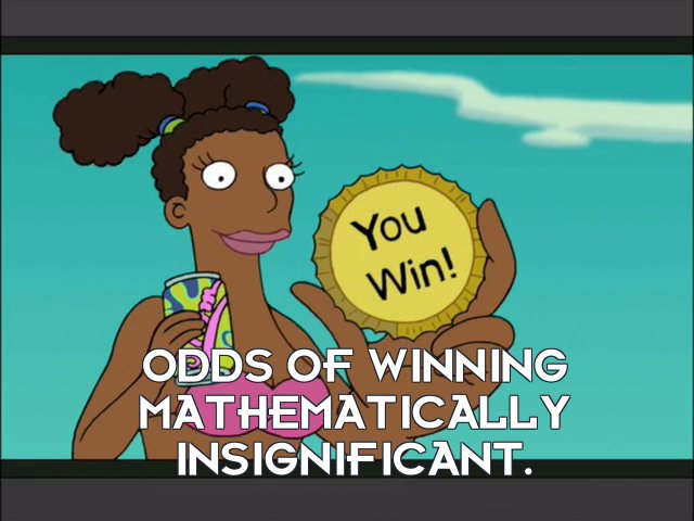 Announcer: Odds of winning mathematically insignificant.