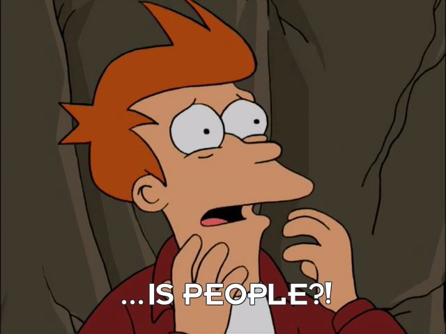Philip J Fry: ...is people?!