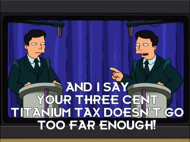 John Jackson: And I say your three cent titanium tax doesn't go too far enough!