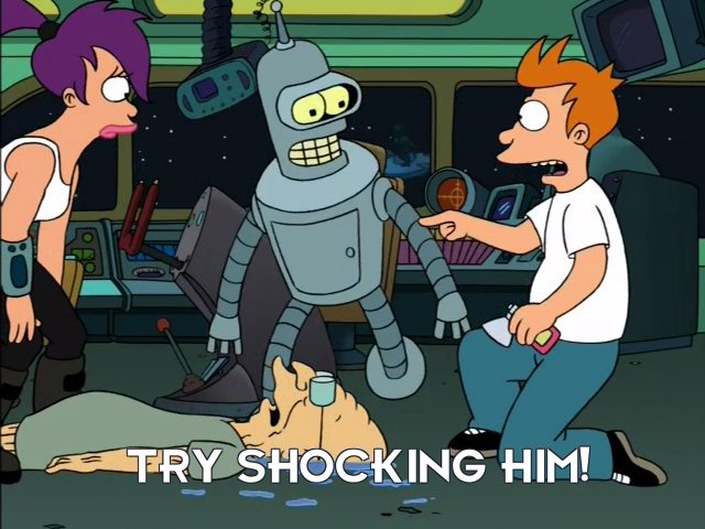 Philip J Fry: Try shocking him!