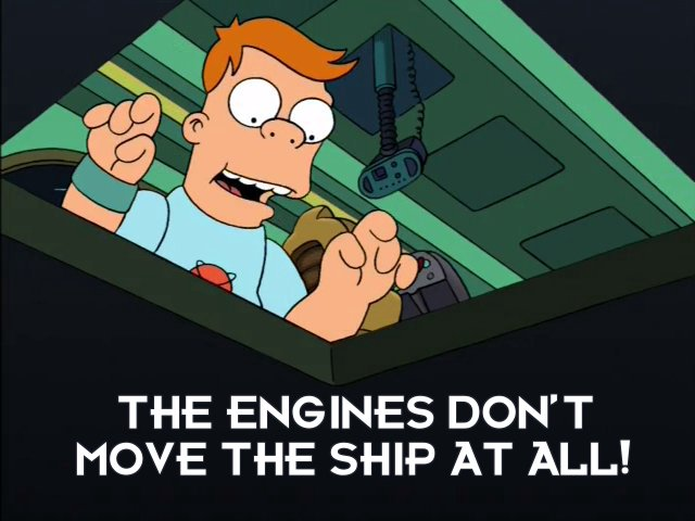 Cubert Farnsworth: The engines don't move the ship at all!