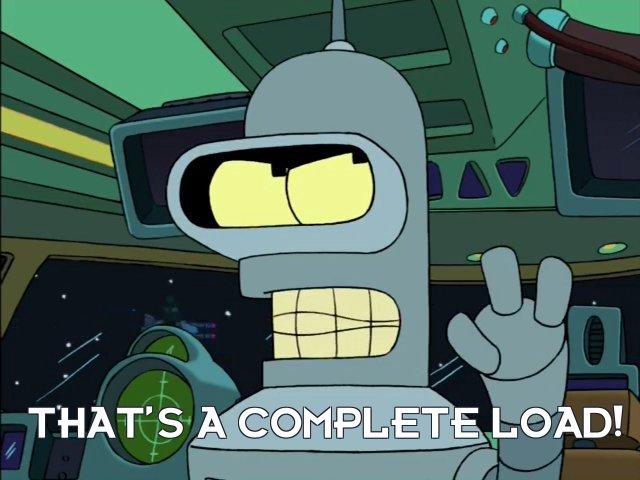 Bender Bending Rodriguez: That's a complete load!