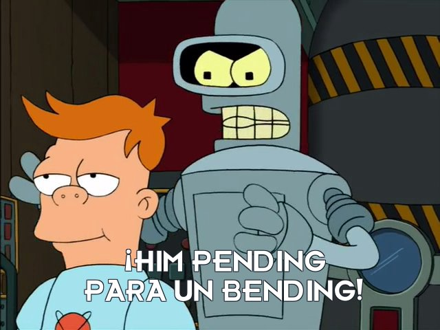 Bender Bending Rodriguez: ¡Him pending para un bending!
