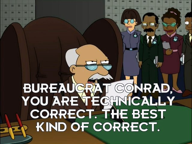 Number 1.0: Bureaucrat Conrad, you are technically correct. The best kind of correct.