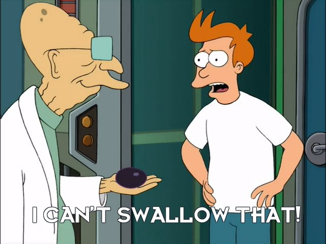 Philip J Fry: I can't swallow that!