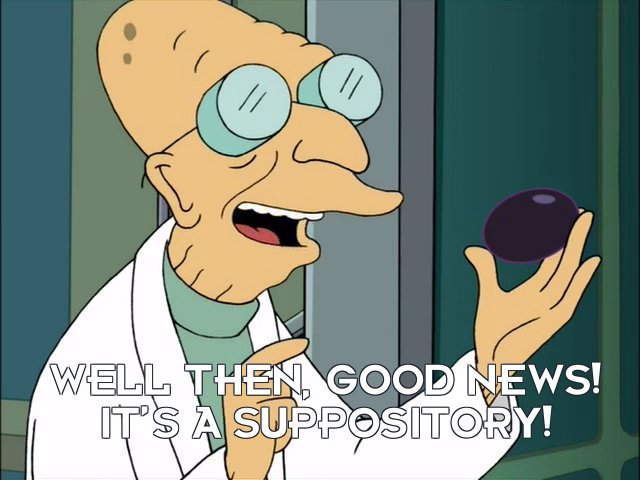 Prof Hubert J Farnsworth: Well then, good news! It's a suppository!
