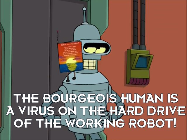 Greeting Card: The bourgeois human is a virus on the hard drive of the working robot!