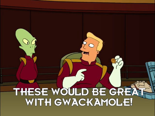 Zapp Brannigan: These would be great with gwackamole!