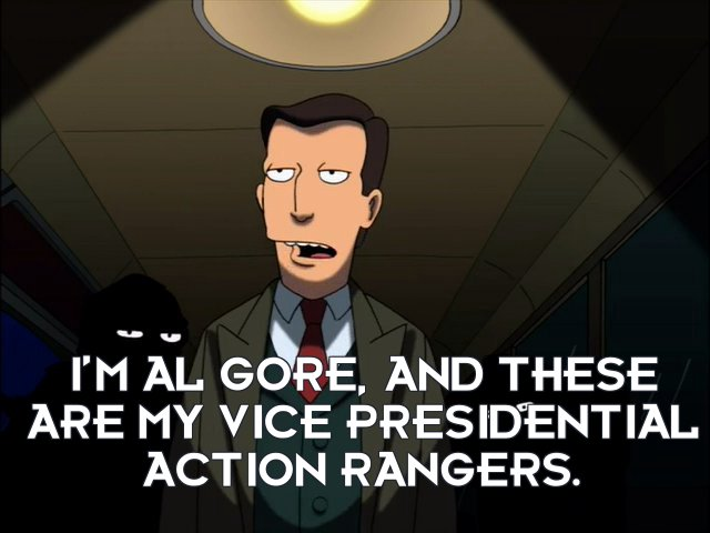 Al Gore: I'm Al Gore, and these are my Vice Presidential Action Rangers.
