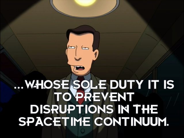 Al Gore: ...whose sole duty it is to prevent disruptions in the spacetime continuum.