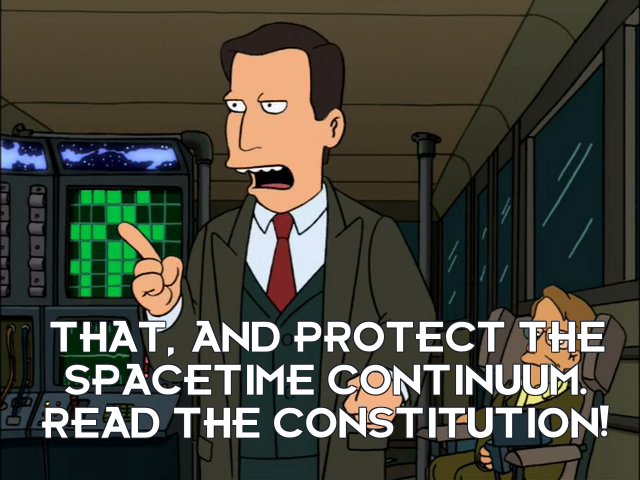 Al Gore: That, and protect the spacetime continuum. Read the Constitution!