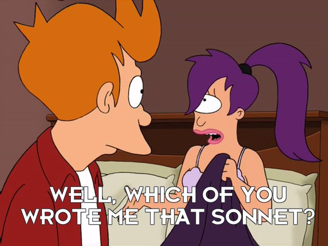 Turanga Leela: Well, which of you wrote me that sonnet?