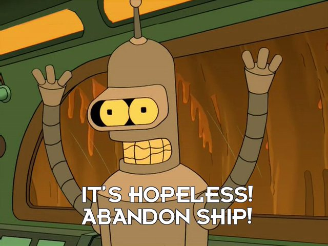 Bender Bending Rodriguez: It's hopeless! Abandon ship!