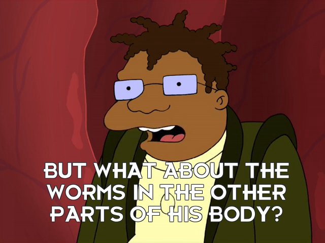 Hermes Conrad: But what about the worms in the other parts of his body?