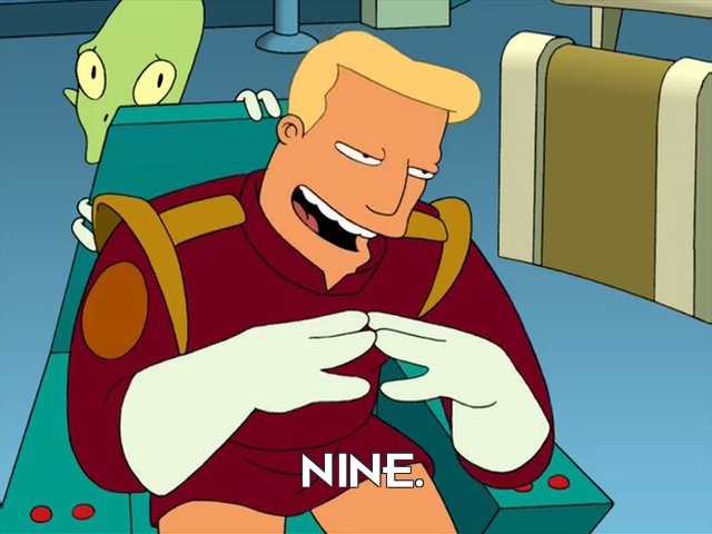 Zapp Brannigan: Nine.