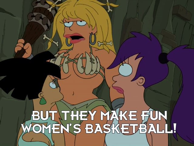 Thog: But they make fun women's basketball!