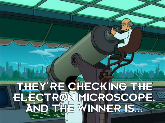 Announcer: They're checking the electron microscope. And the winner is...