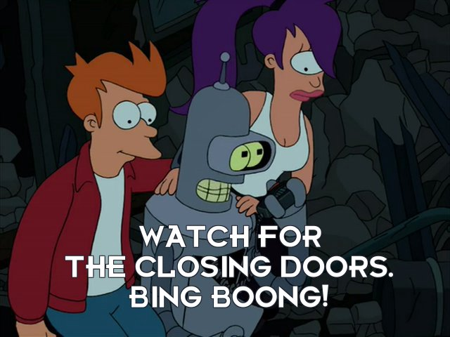 Bender Bending Rodriguez: Watch for the closing doors. Bing boong!