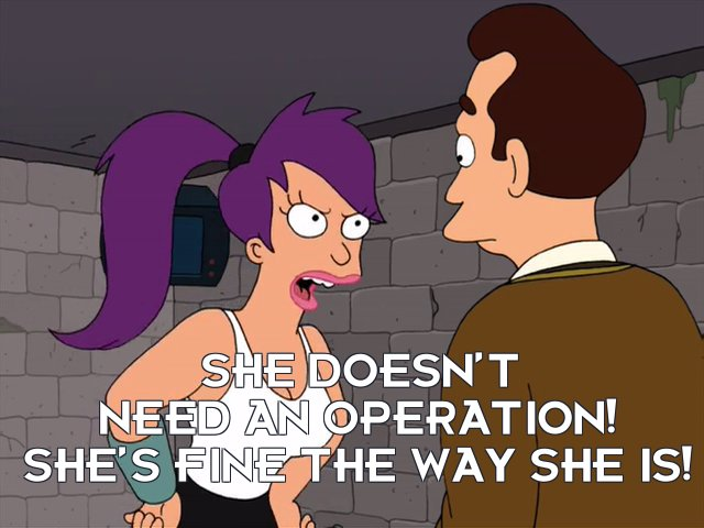 Turanga Leela: She doesn't need an operation! She's fine the way she is!