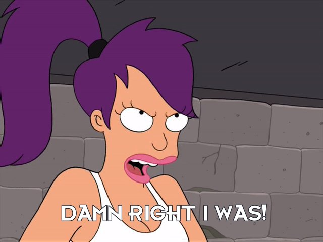 Turanga Leela: Damn right I was!