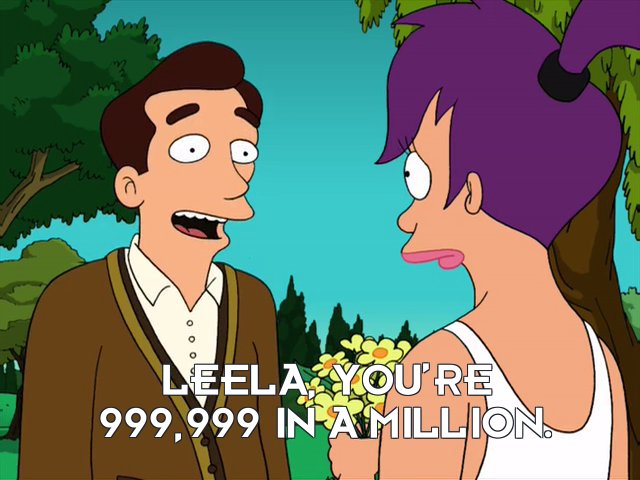 Dr Adlai Atkins: Leela, you're 999,999 in a million.