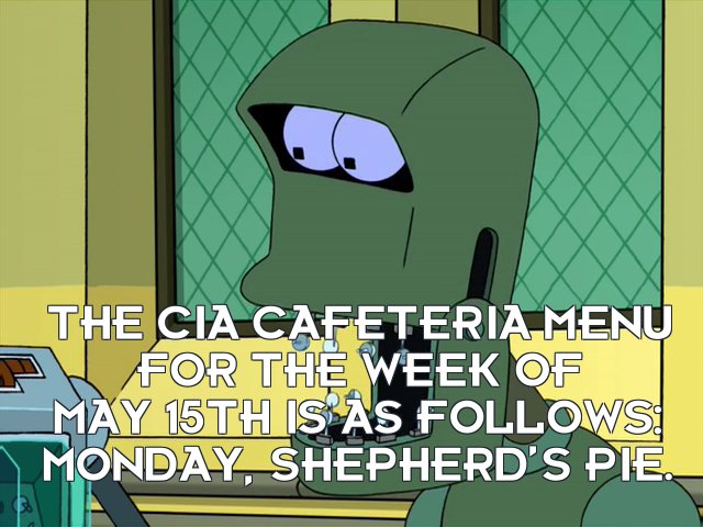 Woman: The CIA cafeteria menu for the week of May 15th is as follows: Monday, shepherd's pie.