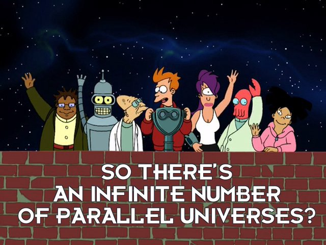 Philip J Fry: So there's an infinite number of parallel universes?
