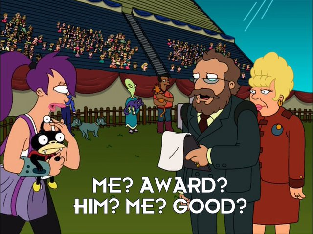 Turanga Leela: Me? Award? Him? Me? Good?