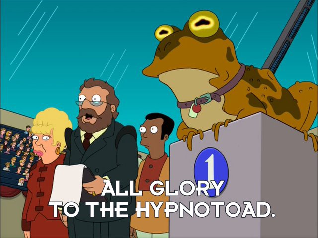 Judge: All glory to the Hypnotoad.