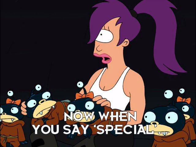 Turanga Leela: Now when you say 'special'...