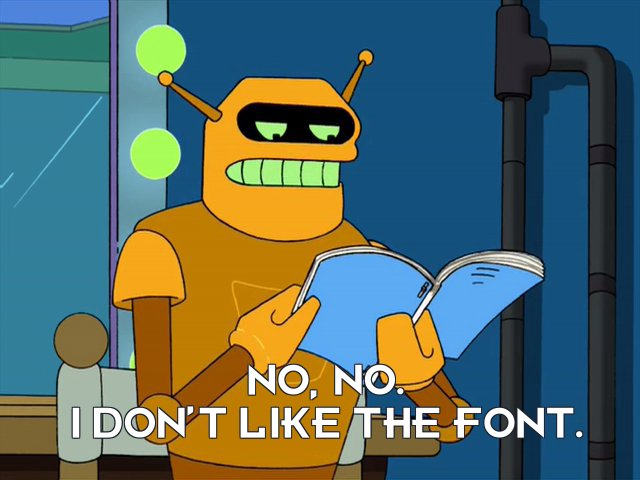 Calculon: No, no. I don't like the font.