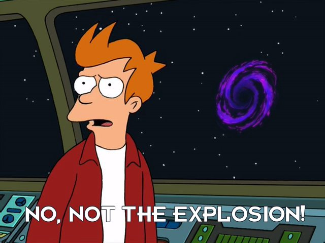 Philip J Fry: No, not the explosion!