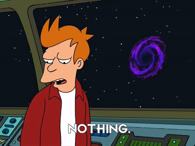 Philip J Fry: Nothing.