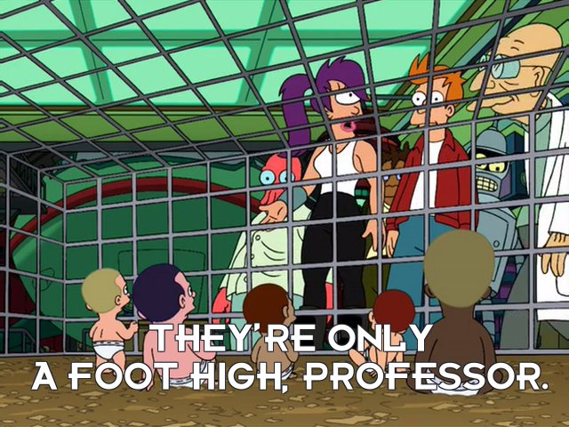 Turanga Leela: They're only a foot high, Professor.