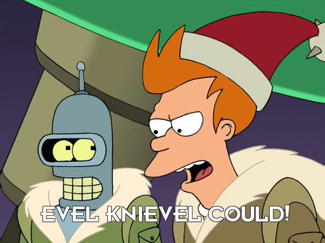 Philip J Fry: Evel Knievel could!