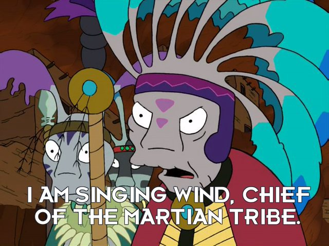 Singing Wind: I am Singing Wind, chief of the Martian tribe.