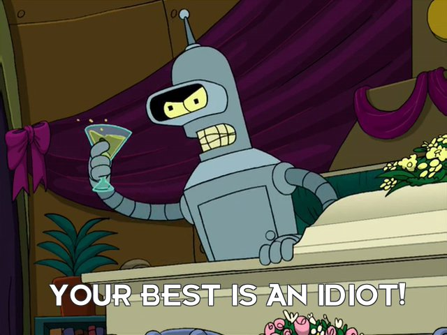 Bender Bending Rodriguez: Your best is an idiot!