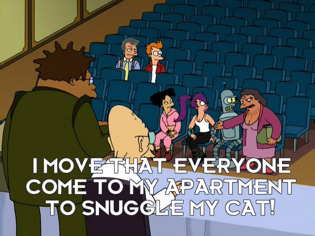 Hattie McDoogal: I move that everyone come to my apartment to snuggle my cat!