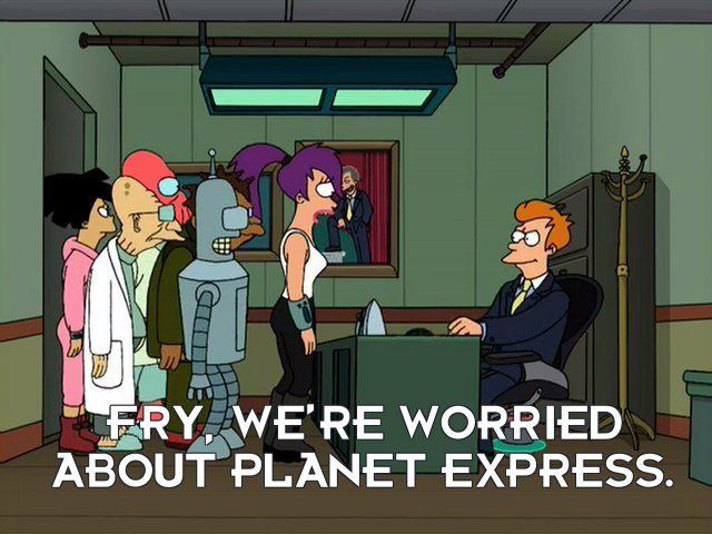 Turanga Leela: Fry, we're worried about Planet Express.